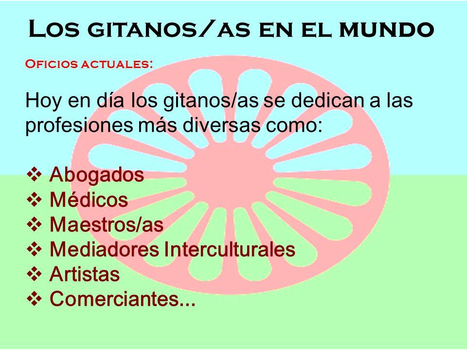 Los gitanos/as en el mundo Semana de Andalucía en el Cole OFICIOS, POBLACIÓN Y LENGUAJE Los gitanos/as en el mundo Oficios actuales: Hoy en día los gi