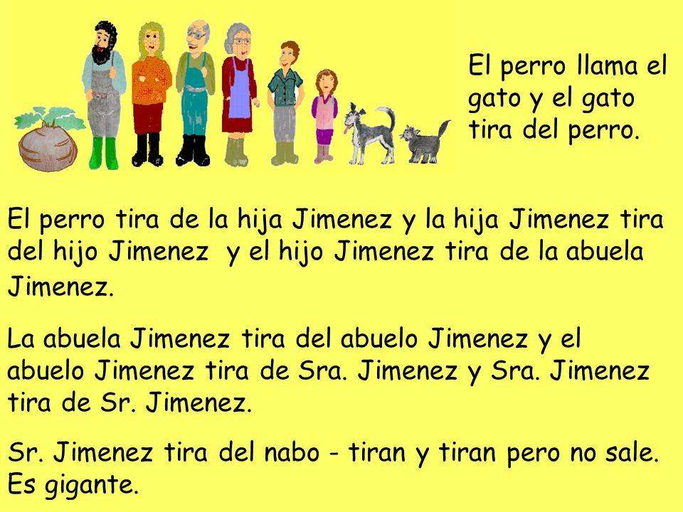 El perro llama el gato y el gato tira del perro. El perro tira de la hija Jimenez y la hija Jimenez tira del hijo Jimenez y el hijo Jimenez tira de la