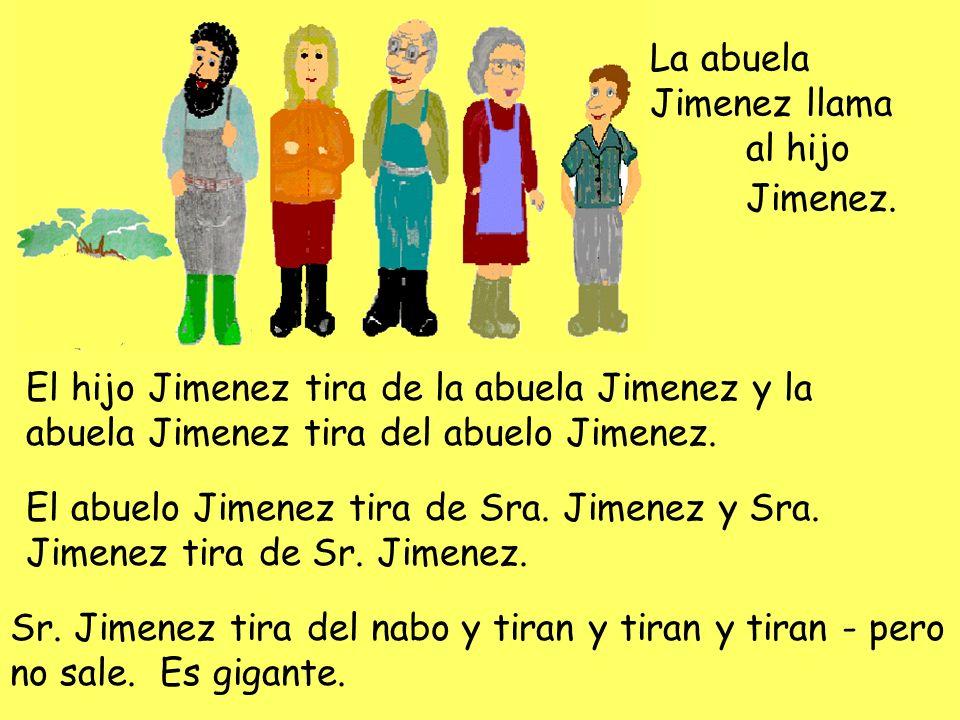 La abuela Jimenez llama al hijo Jimenez. El hijo Jimenez tira de la abuela Jimenez y la abuela Jimenez tira del abuelo Jimenez. El abuelo Jimenez tira