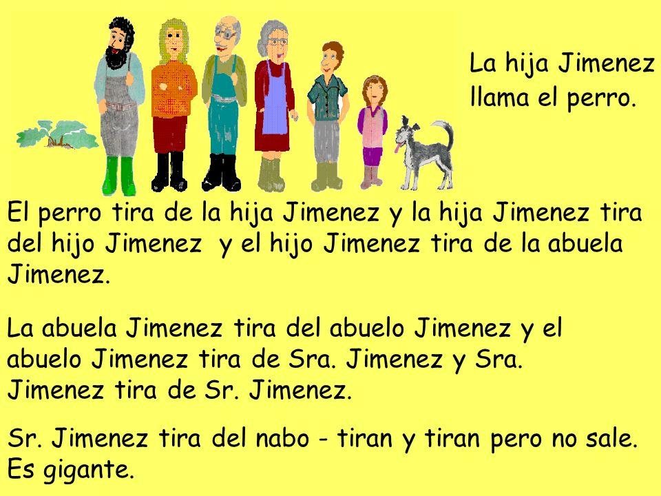 La hija Jimenez llama el perro. El perro tira de la hija Jimenez y la hija Jimenez tira del hijo Jimenez y el hijo Jimenez tira de la abuela Jimenez.