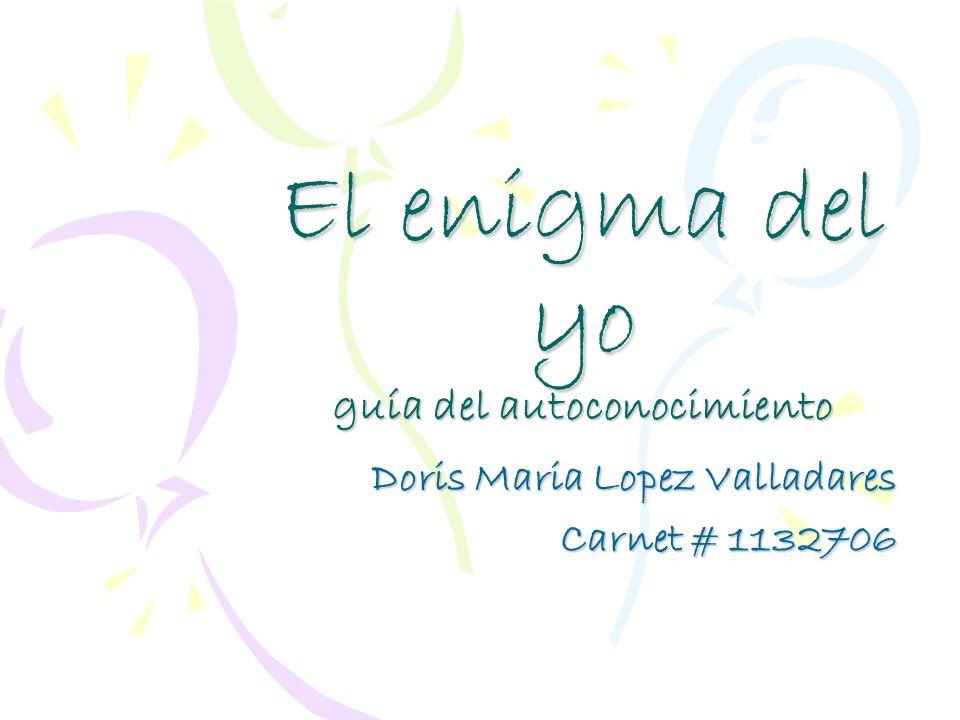 El enigma del yo guía del autoconocimiento Doris Maria Lopez Valladares Carnet # 1132706