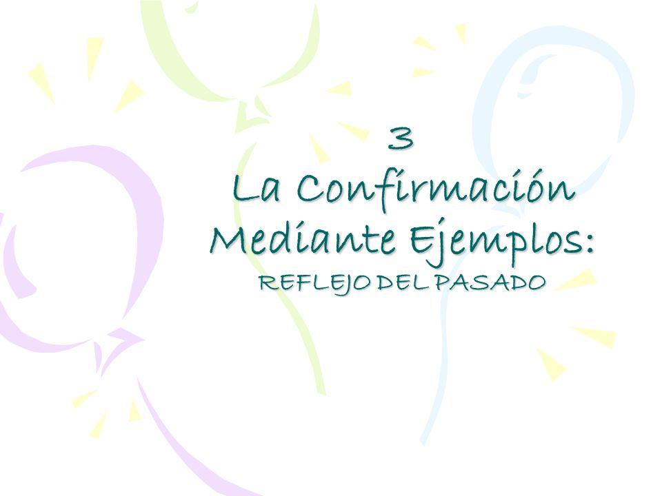 3 La Confirmación Mediante Ejemplos: REFLEJO DEL PASADO