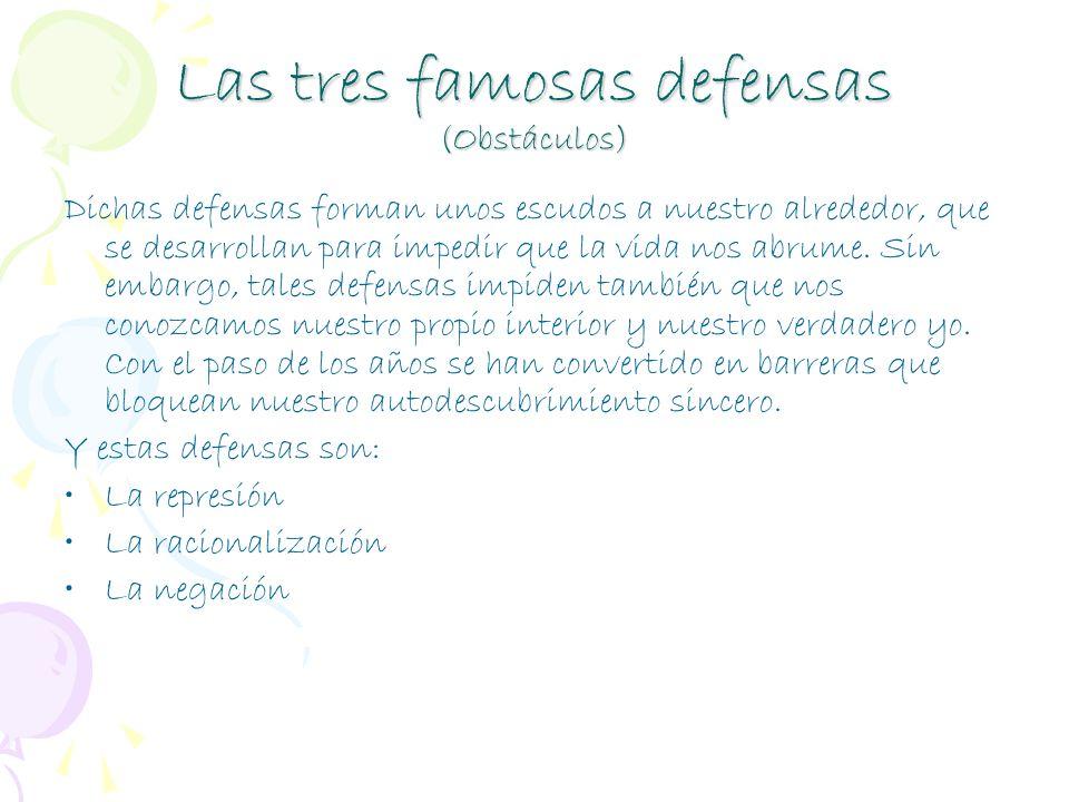 Las tres famosas defensas (Obstáculos) Dichas defensas forman unos escudos a nuestro alrededor, que se desarrollan para impedir que la vida nos abrume