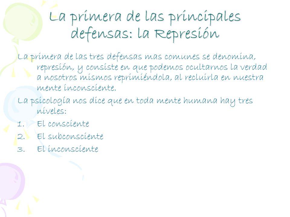 La primera de las principales defensas: la Represión La primera de las tres defensas mas comunes se denomina, represión, y consiste en que podemos ocu