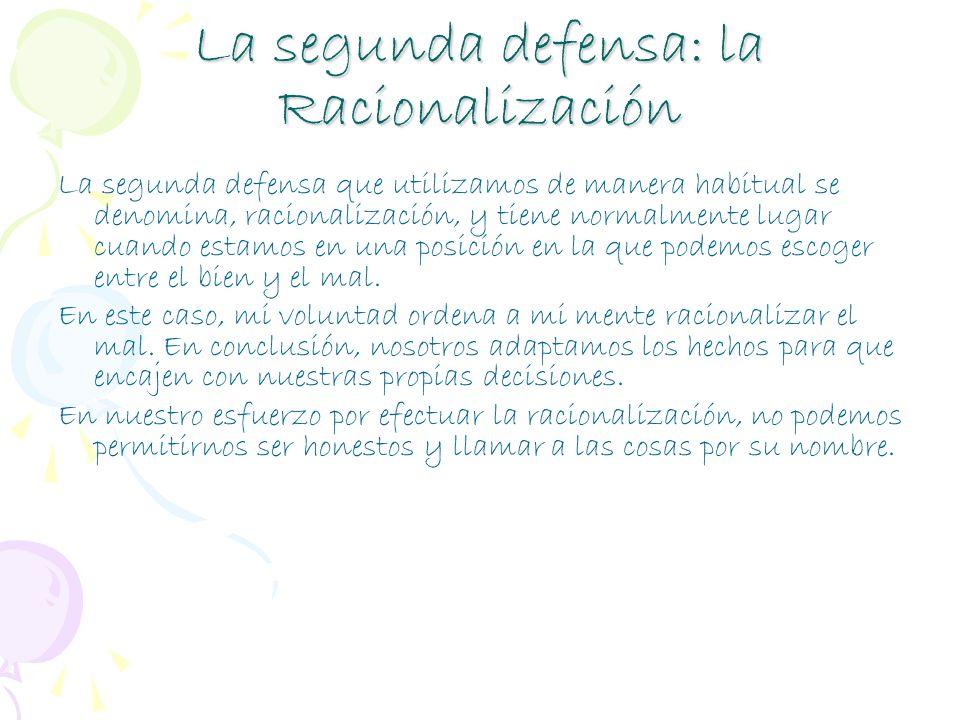 La segunda defensa: la Racionalización La segunda defensa que utilizamos de manera habitual se denomina, racionalización, y tiene normalmente lugar cu