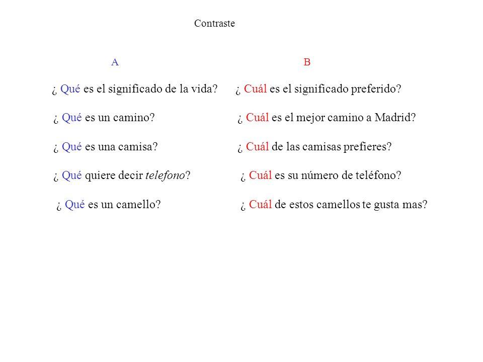 Contraste A B ¿ Qué es el significado de la vida? ¿ Cuál es el significado preferido? ¿ Qué es un camino? ¿ Cuál es el mejor camino a Madrid? ¿ Qué es
