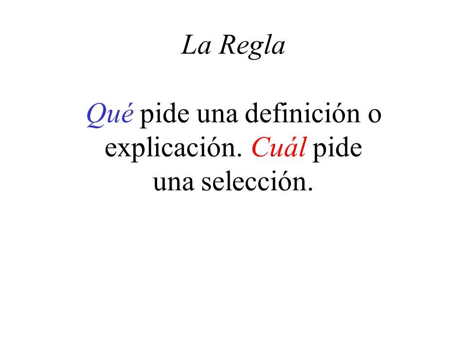 La Regla Qué pide una definición o explicación. Cuál pide una selección.