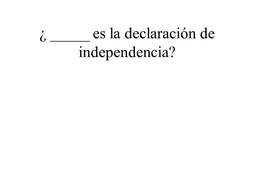 ¿ _____ es la declaración de independencia?
