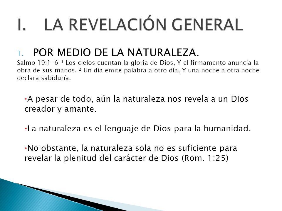 1. POR MEDIO DE LA NATURALEZA. Salmo 19:1-6 1 Los cielos cuentan la gloria de Dios, Y el firmamento anuncia la obra de sus manos. 2 Un día emite palab