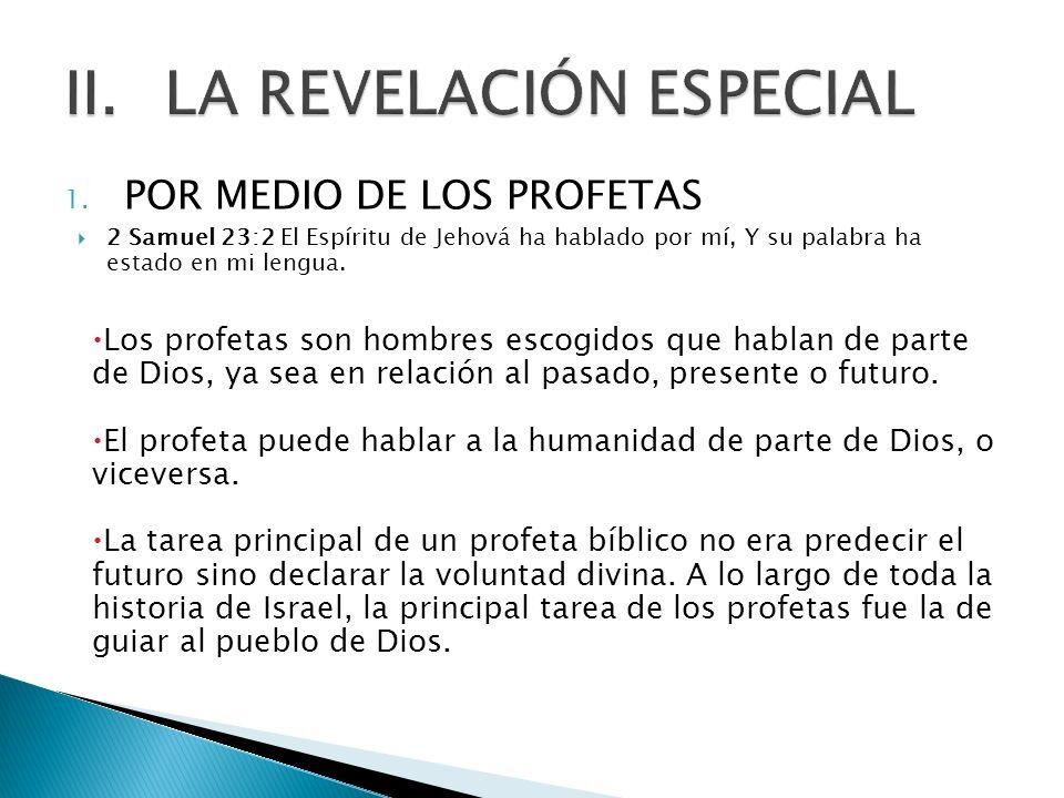 1. POR MEDIO DE LOS PROFETAS 2 Samuel 23:2 El Espíritu de Jehová ha hablado por mí, Y su palabra ha estado en mi lengua. Los profetas son hombres esco