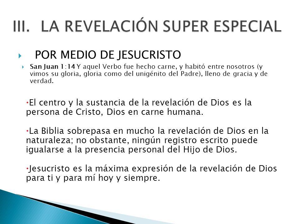 POR MEDIO DE JESUCRISTO San Juan 1:14 Y aquel Verbo fue hecho carne, y habitó entre nosotros (y vimos su gloria, gloria como del unigénito del Padre),