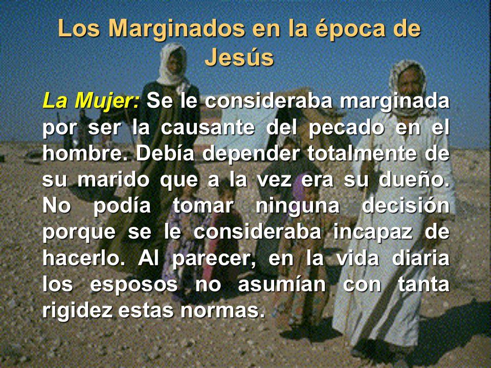 Los Marginados en la época de Jesús La Mujer:Se le consideraba marginada por ser la causante del pecado en el hombre.
