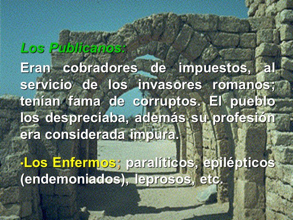 Los Publicanos: Eran cobradores de impuestos, al servicio de los invasores romanos; tenían fama de corruptos.