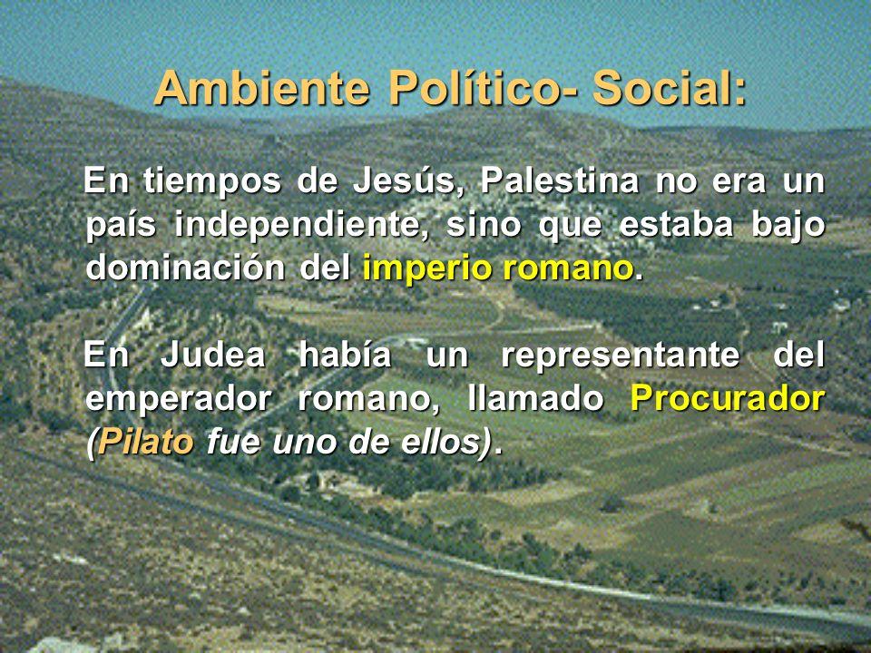 Ambiente Político- Social: En tiempos de Jesús, Palestina no era un país independiente, sino que estaba bajo dominación del imperio romano.