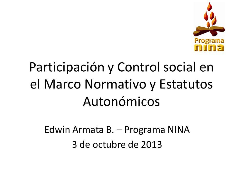 Participación y Control social en el Marco Normativo y Estatutos Autonómicos Edwin Armata B. – Programa NINA 3 de octubre de 2013
