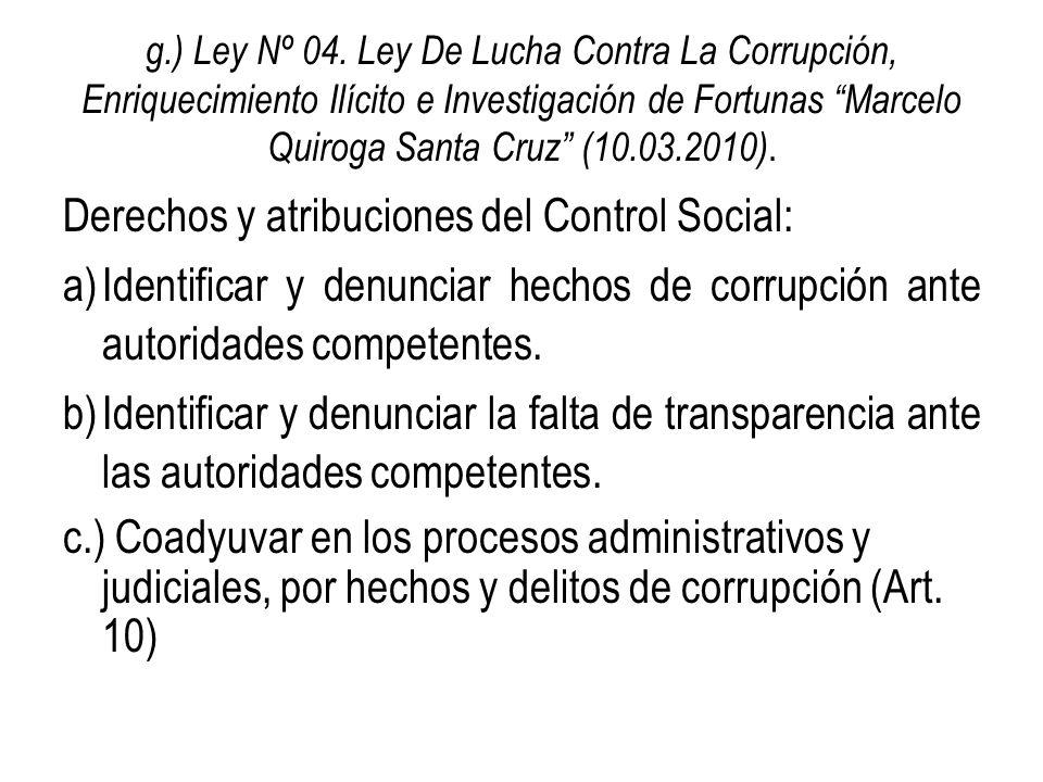 g.) Ley Nº 04. Ley De Lucha Contra La Corrupción, Enriquecimiento Ilícito e Investigación de Fortunas Marcelo Quiroga Santa Cruz (10.03.2010). Derecho