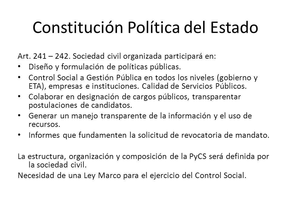 Constitución Política del Estado Art. 241 – 242. Sociedad civil organizada participará en: Diseño y formulación de políticas públicas. Control Social