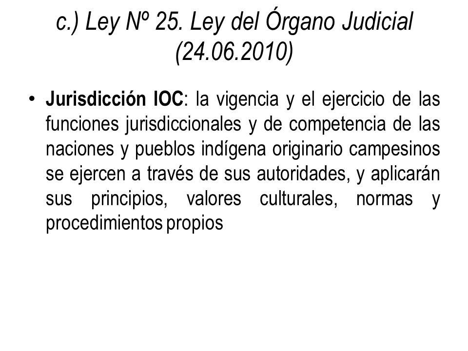 c.) Ley Nº 25. Ley del Órgano Judicial (24.06.2010) Jurisdicción IOC : la vigencia y el ejercicio de las funciones jurisdiccionales y de competencia d