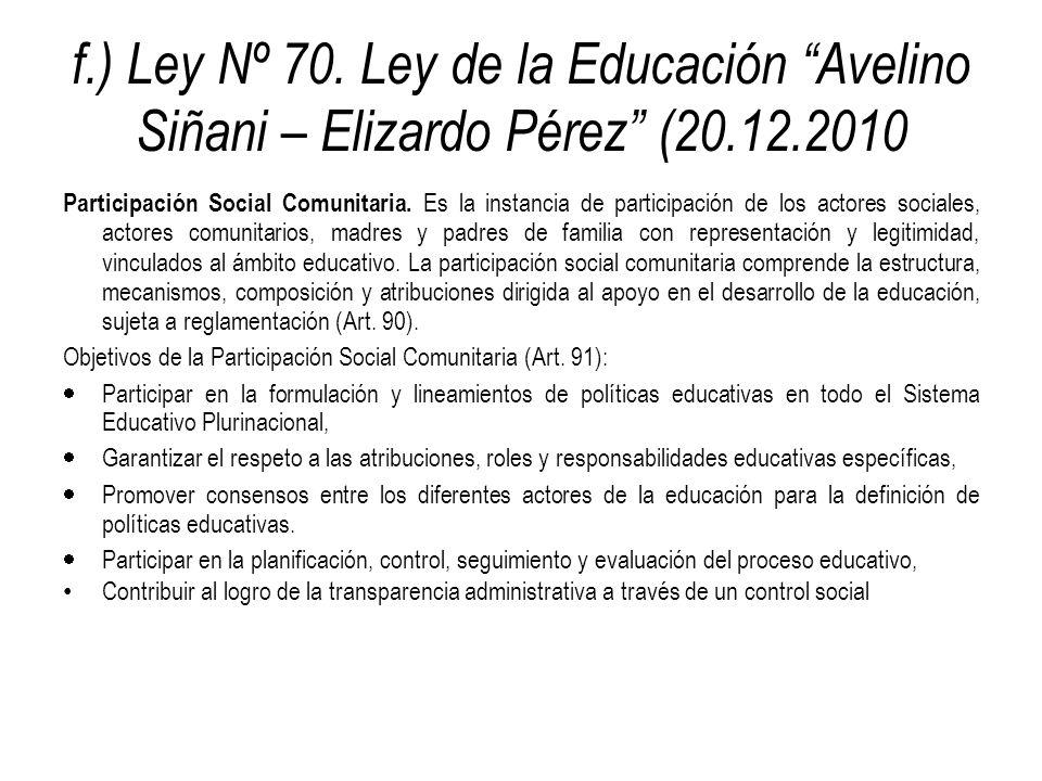f.) Ley Nº 70. Ley de la Educación Avelino Siñani – Elizardo Pérez (20.12.2010 Participación Social Comunitaria. Es la instancia de participación de l