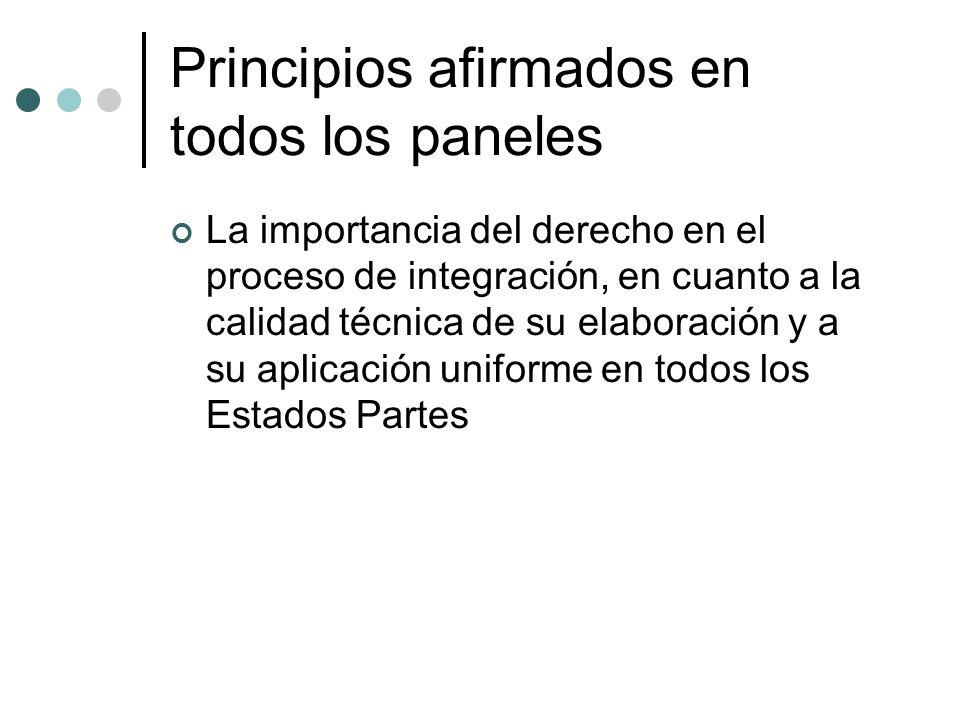 Principios afirmados en todos los paneles La importancia del derecho en el proceso de integración, en cuanto a la calidad técnica de su elaboración y a su aplicación uniforme en todos los Estados Partes