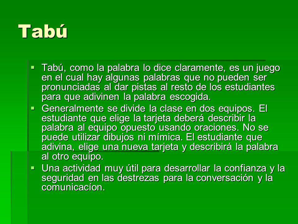 Tabú Tabú, como la palabra lo dice claramente, es un juego en el cual hay algunas palabras que no pueden ser pronunciadas al dar pistas al resto de lo