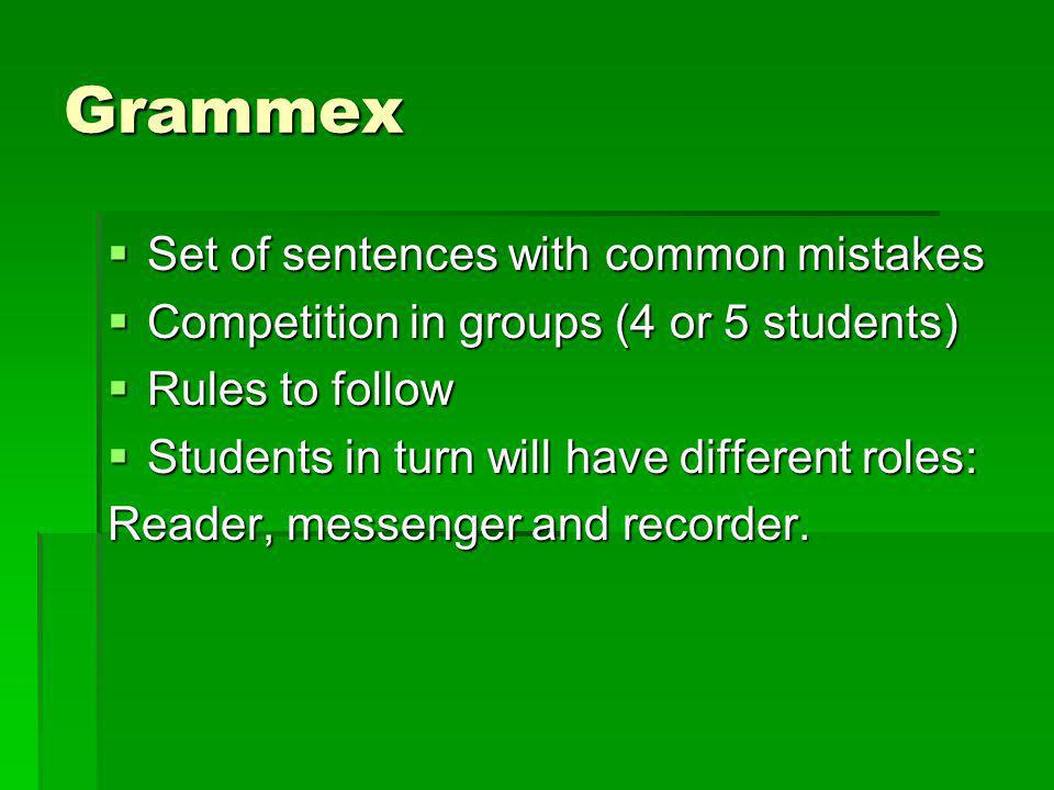 Grammex Set of sentences with common mistakes Set of sentences with common mistakes Competition in groups (4 or 5 students) Competition in groups (4 o