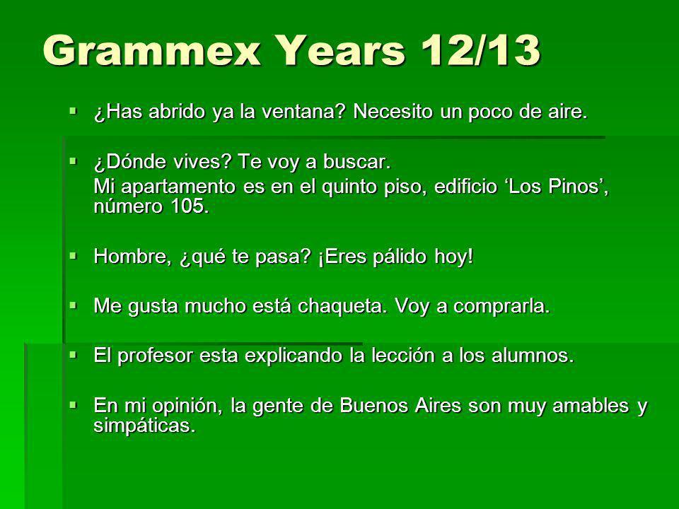 Grammex Years 12/13 ¿Has abrido ya la ventana? Necesito un poco de aire. ¿Has abrido ya la ventana? Necesito un poco de aire. ¿Dónde vives? Te voy a b