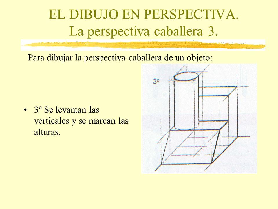 EL DIBUJO EN PERSPECTIVA. La perspectiva caballera 3. 3º Se levantan las verticales y se marcan las alturas. Para dibujar la perspectiva caballera de
