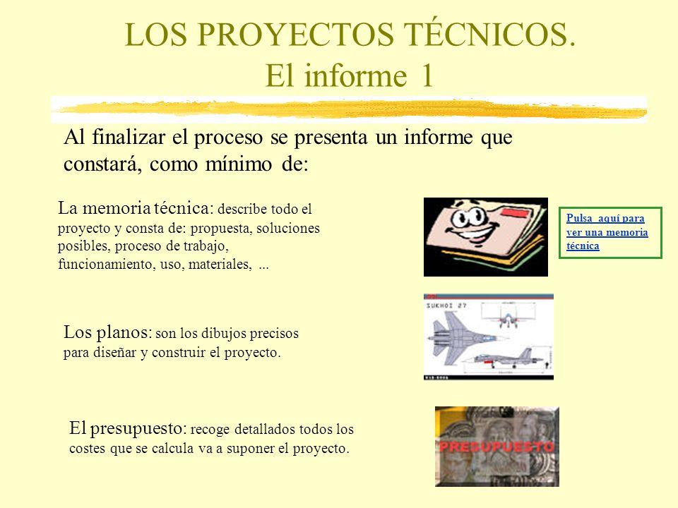 LOS PROYECTOS TÉCNICOS. El informe 1 La memoria técnica: describe todo el proyecto y consta de: propuesta, soluciones posibles, proceso de trabajo, fu
