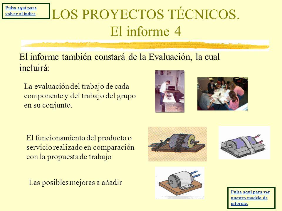 LOS PROYECTOS TÉCNICOS. El informe 4 El informe también constará de la Evaluación, la cual incluirá: La evaluación del trabajo de cada componente y de