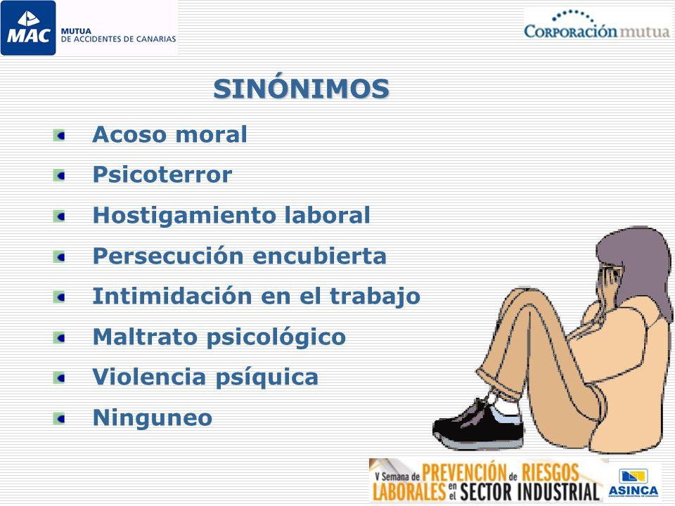 Acoso moral Psicoterror Hostigamiento laboral Persecución encubierta Intimidación en el trabajo Maltrato psicológico Violencia psíquica Ninguneo SINÓN