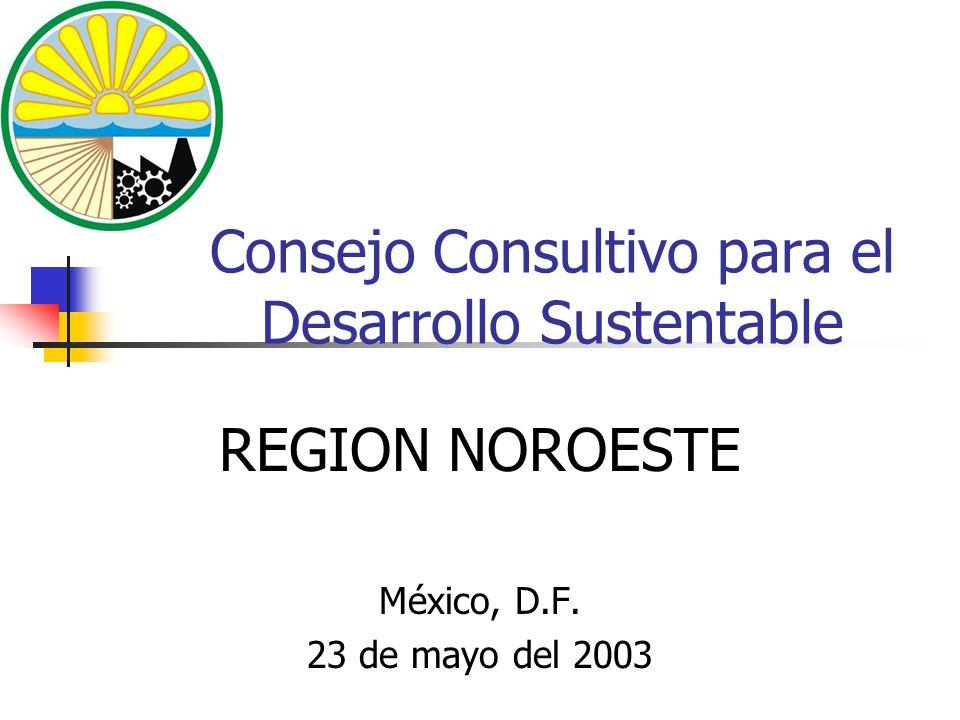 Consejo Consultivo para el Desarrollo Sustentable REGION NOROESTE México, D.F. 23 de mayo del 2003