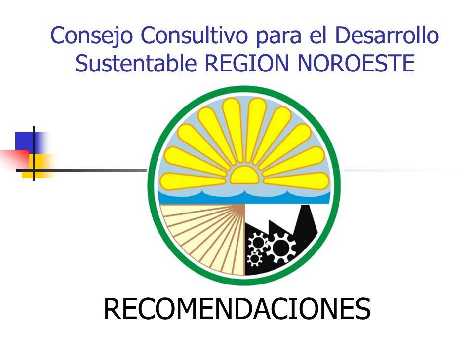 Consejo Consultivo para el Desarrollo Sustentable REGION NOROESTE RECOMENDACIONES