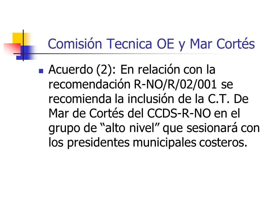 Comisión Tecnica OE y Mar Cortés Acuerdo (2): En relación con la recomendación R-NO/R/02/001 se recomienda la inclusión de la C.T.