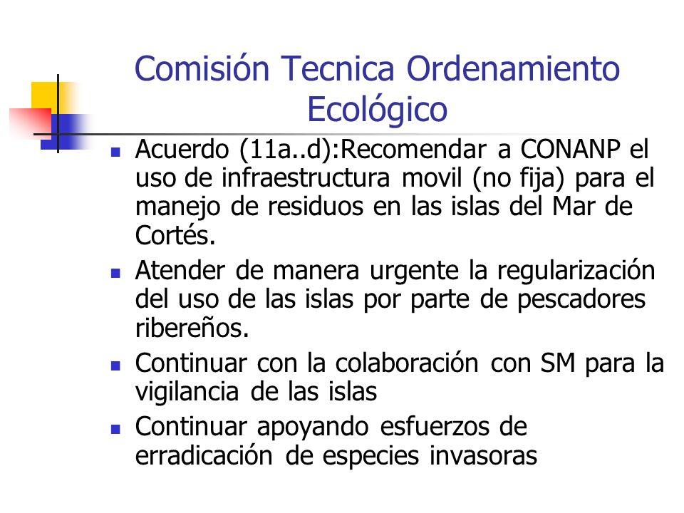 Comisión Tecnica Ordenamiento Ecológico Acuerdo (11a..d):Recomendar a CONANP el uso de infraestructura movil (no fija) para el manejo de residuos en las islas del Mar de Cortés.
