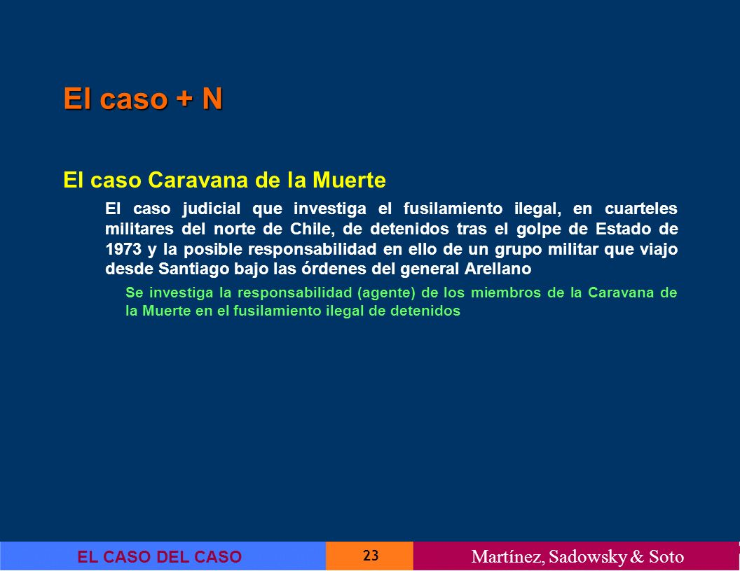 23 EL CASO DEL CASO Martínez, Sadowsky & Soto El caso + N El caso Caravana de la Muerte El caso judicial que investiga el fusilamiento ilegal, en cuar