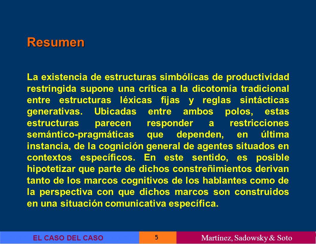 6 EL CASO DEL CASO Martínez, Sadowsky & Soto Resumen La presente investigación estudia construcciones del tipo El caso Pinochet , características del discurso periodístico chileno referente al ámbito judicial.