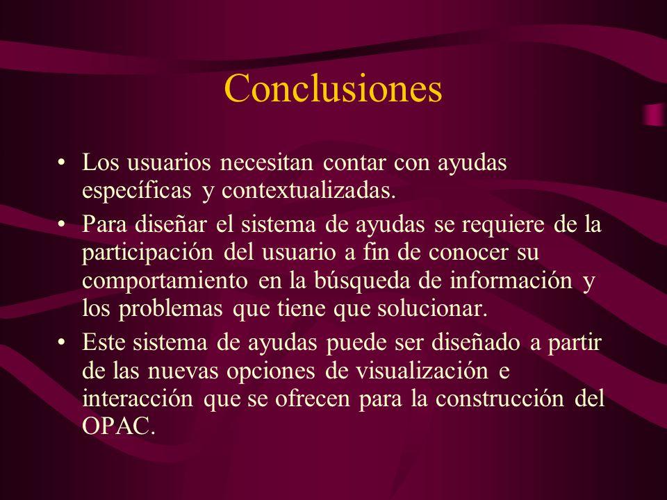 Conclusiones Los usuarios necesitan contar con ayudas específicas y contextualizadas. Para diseñar el sistema de ayudas se requiere de la participació