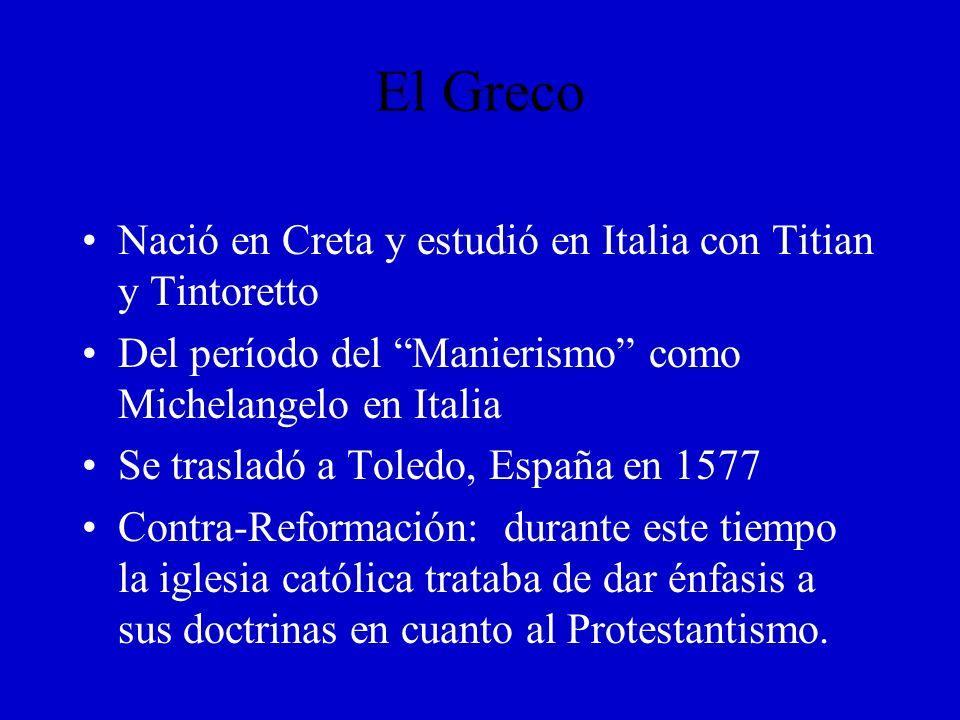 El Greco Nació en Creta y estudió en Italia con Titian y Tintoretto Del período del Manierismo como Michelangelo en Italia Se trasladó a Toledo, Españ