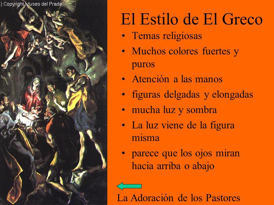 El Estilo de El Greco Temas religiosas Muchos colores fuertes y puros Atención a las manos figuras delgadas y elongadas mucha luz y sombra La luz vien