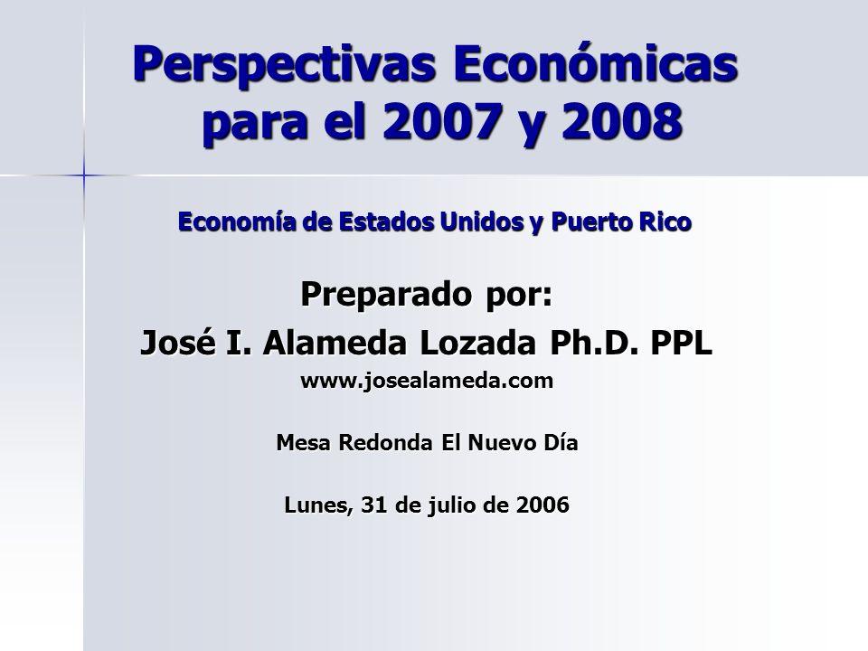 Perspectivas Económicas para el 2007 y 2008 Economía de Estados Unidos y Puerto Rico Preparado por: José I. Alameda Lozada Ph.D. PPL www.josealameda.c