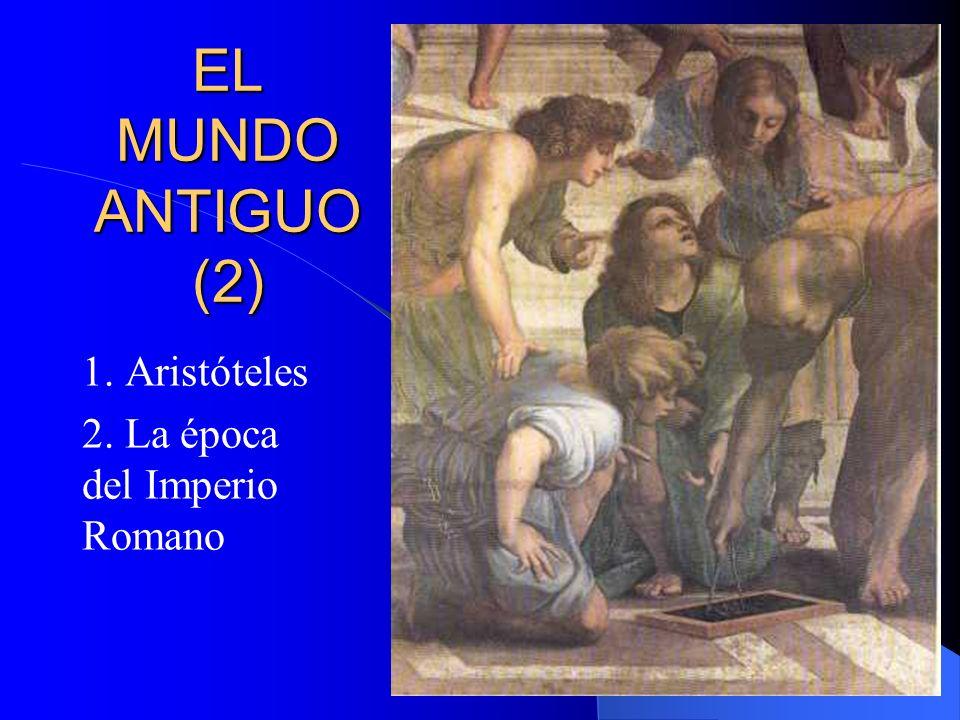EL MUNDO ANTIGUO (2) 1. Aristóteles 2. La época del Imperio Romano