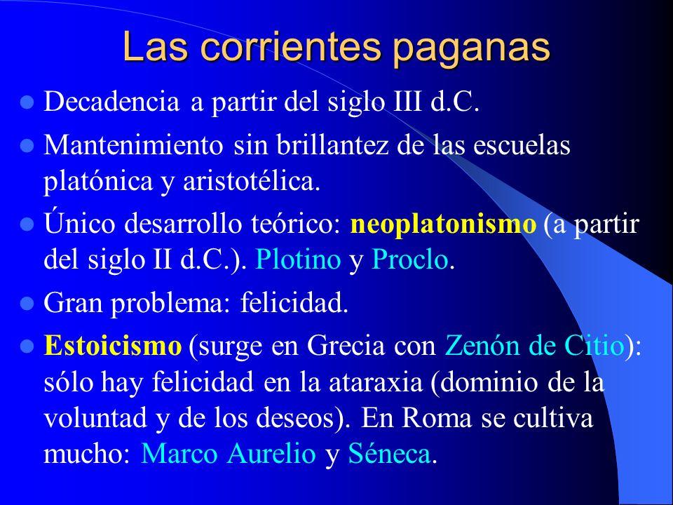 Las corrientes paganas Decadencia a partir del siglo III d.C. Mantenimiento sin brillantez de las escuelas platónica y aristotélica. Único desarrollo