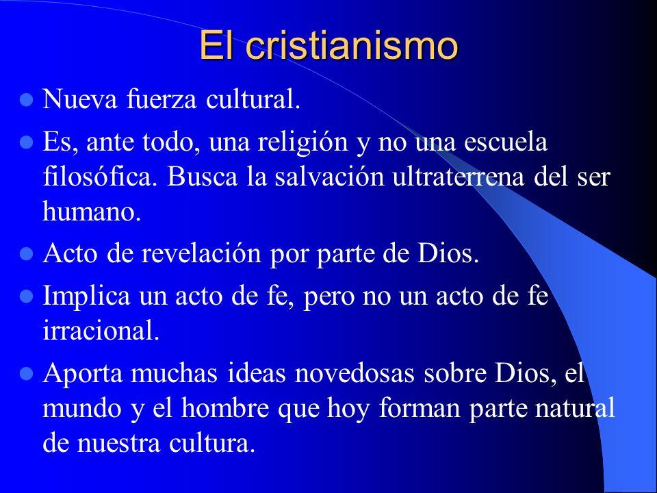 El cristianismo Nueva fuerza cultural. Es, ante todo, una religión y no una escuela filosófica. Busca la salvación ultraterrena del ser humano. Acto d