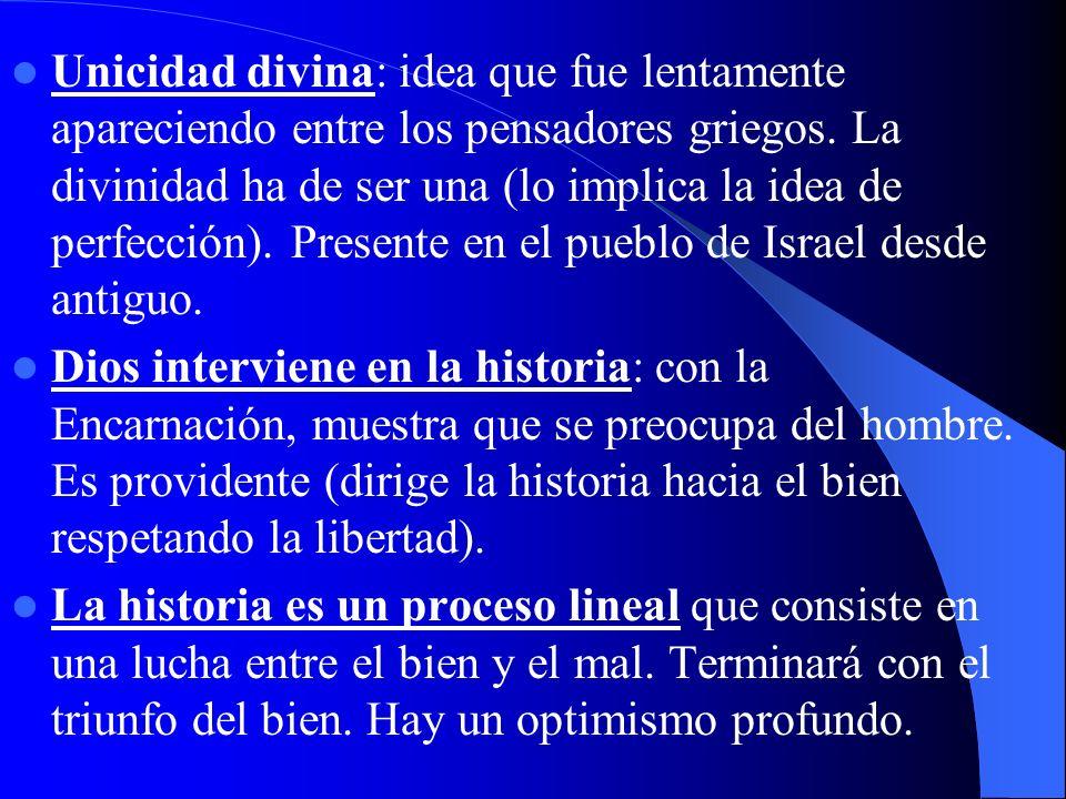 Unicidad divina: idea que fue lentamente apareciendo entre los pensadores griegos. La divinidad ha de ser una (lo implica la idea de perfección). Pres