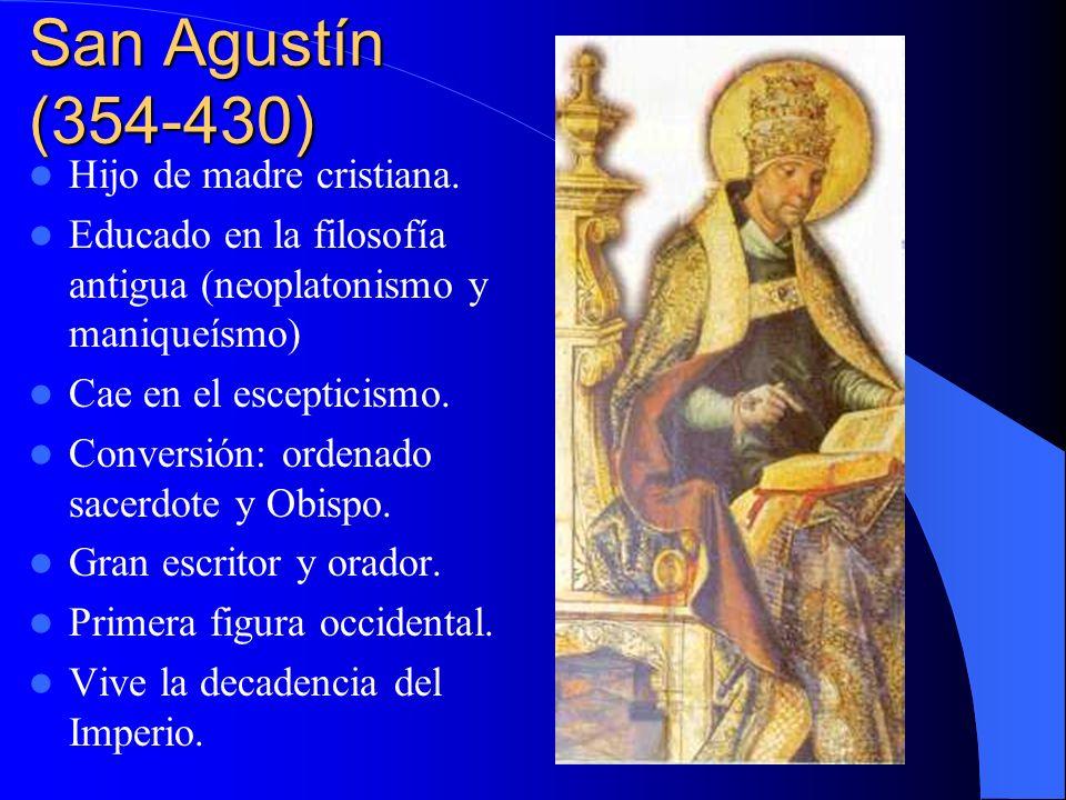 San Agustín (354-430) Hijo de madre cristiana. Educado en la filosofía antigua (neoplatonismo y maniqueísmo) Cae en el escepticismo. Conversión: orden