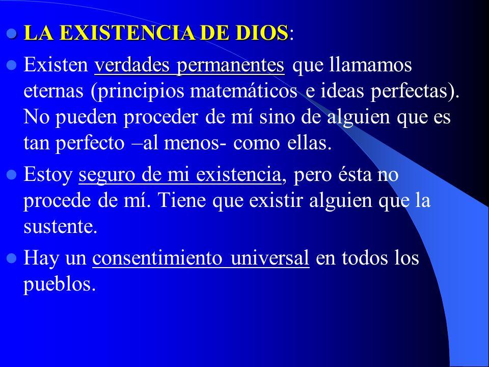 LA EXISTENCIA DE DIOS LA EXISTENCIA DE DIOS: verdades permanentes Existen verdades permanentes que llamamos eternas (principios matemáticos e ideas pe