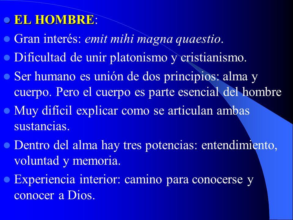 EL HOMBRE EL HOMBRE: Gran interés: emit mihi magna quaestio. Dificultad de unir platonismo y cristianismo. Ser humano es unión de dos principios: alma