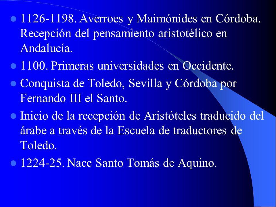 1126-1198. Averroes y Maimónides en Córdoba. Recepción del pensamiento aristotélico en Andalucía. 1100. Primeras universidades en Occidente. Conquista