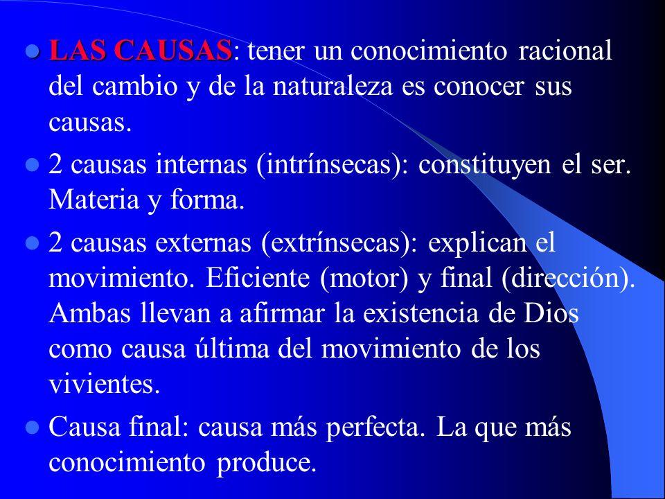 LAS CAUSAS LAS CAUSAS: tener un conocimiento racional del cambio y de la naturaleza es conocer sus causas. 2 causas internas (intrínsecas): constituye